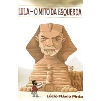 LULA - O MITO DA ESQUERDA